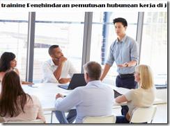 pelatihan Prosedur PHK dan Pemenuhan Hak-Hak Tenaga Kerja di jakarta