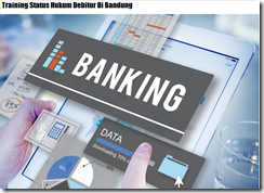 Pelatihan Penggolongan Kredit Perbankan Dari Kacamata Hukum Di Bandung